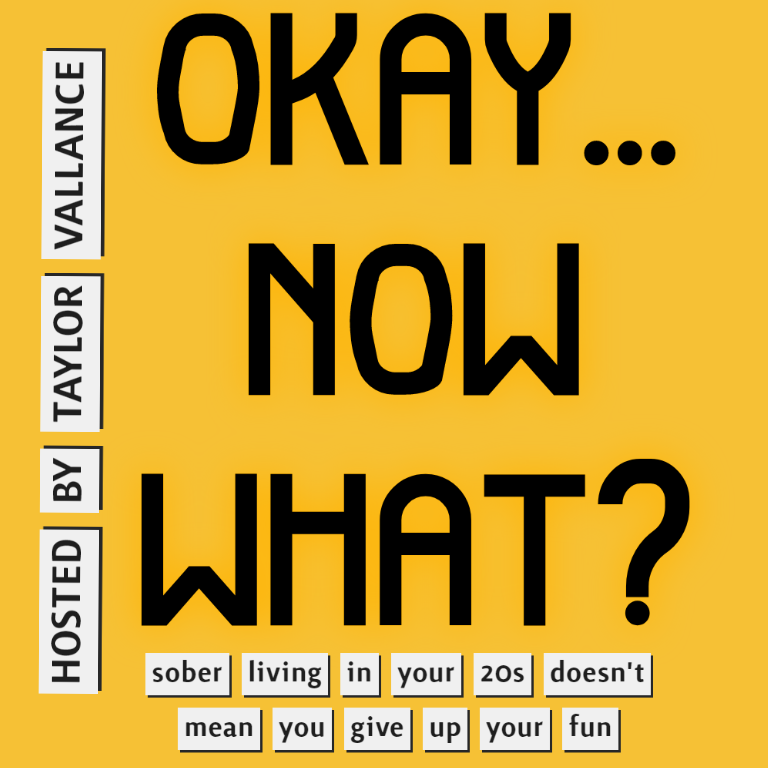 """Show Poster that says """"Okay... Now What?"""" Hosted by Taylor Vallance. Sober Living in Your 20s doesn't mean you give up your fun"""
